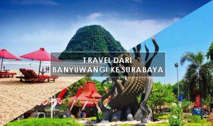 Travel Banyuwangi ke Kecamatan Tenggilis Mejoyo Surabaya