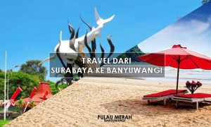 Travel surabaya ke Banyuwangi PP Info & Boking di SINI