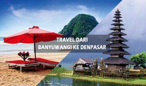 travel banyuwangi ke denpasar tahun ini